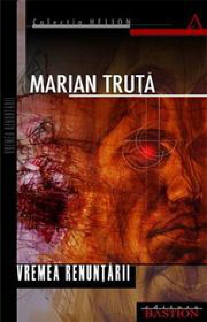 Marian Truţă - Vremea renunţării