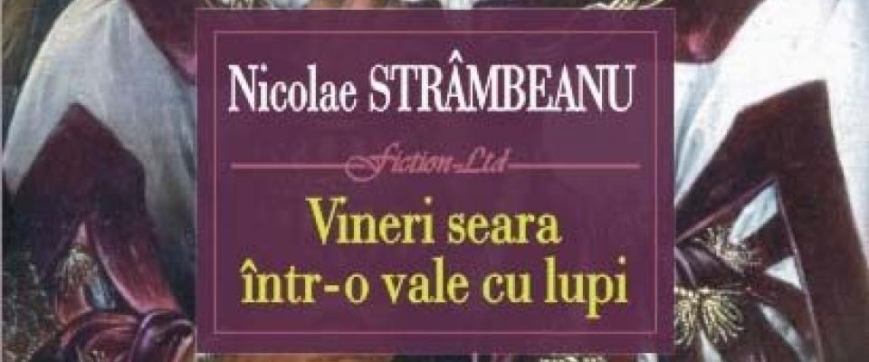 Nicolae Strâmbeanu: Vineri seara într-o vale cu lupi